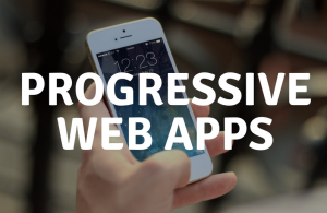 Progressive Web Apps - PWAs